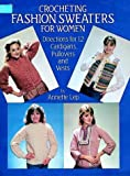 img - for Crocheting Fashion Sweaters for Women: Directions for 12 Cardigans, Pullovers, and Vests (Dover Needlework Series) book / textbook / text book