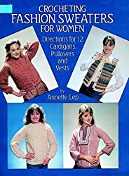 Crocheting Fashion Sweaters for Women: Directions for 12 Cardigans, Pullovers, and Vests (Dover Needlework)