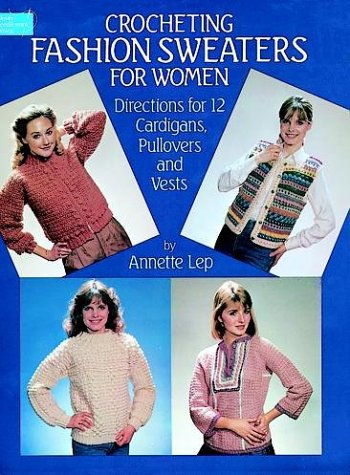 Crocheting Fashion Sweaters for Women: Directions for 12 Cardigans, Pullovers, and Vests (Dover Needlework Series)