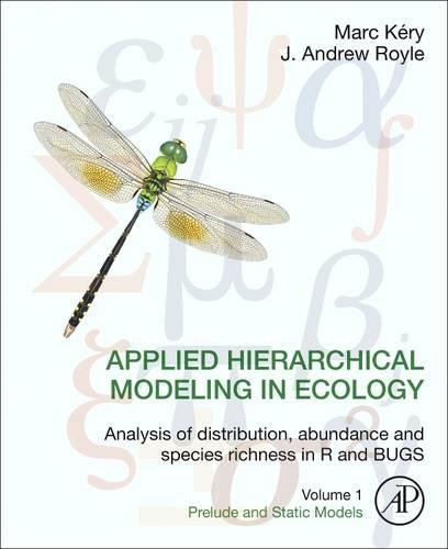 Applied Hierarchical Modeling in Ecology: Analysis of distribution, abundance and species richness in R and BUGS: Volume 1:Prelude and Static Models by Academic Press