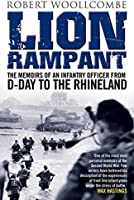 Lion Rampant: The Memoirs of an Infantry Officer from D-Day to the Rhineland