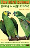 Biting & Aggressions: How to Solve Problem Behavior with Clicker Training: The Bird School for Parrots and Other Birds