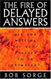 Download The Fire of Delayed Answers: Are You Waiting for Your Prayers to Be Answered? in PDF ePUB Free Online