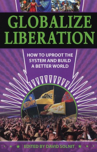 Globalize Liberation: How to Uproot the System and Build a Better World