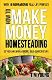 How to Make Money Homesteading: So You Can Enjoy a Secure, Self-Sufficient Life
