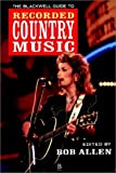 The Blackwell Guide to Recorded Country Music, Bob, editor Allen, 0631191062