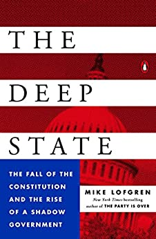 The Deep State: The Fall of the Constitution and the Rise of a Shadow Government by [Lofgren, Mike]