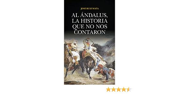 Al Ándalus, la historia que no nos contaron: Amazon.es: Ruiz Mata, José: Libros