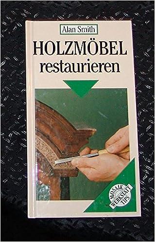 Holzmöbel Restaurieren: Mosaik Werkstatt Tips: Amazon.de: Alan Smith: Bücher