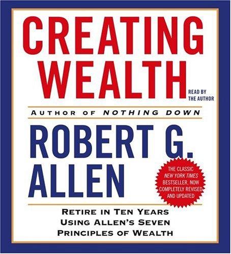 Creating Wealth: Retire in Ten Years Using Allen's Seven Principles of Wealth by Simon & Schuster Audio