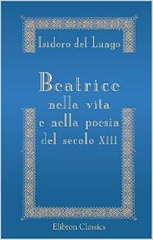 Beatrice nella vita e nella poesia del secolo XIII