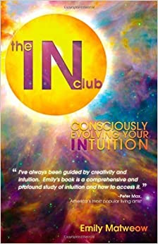 The in Club: Consciously Evolving Your Intuition by Emily Matweow (2012-10-01)