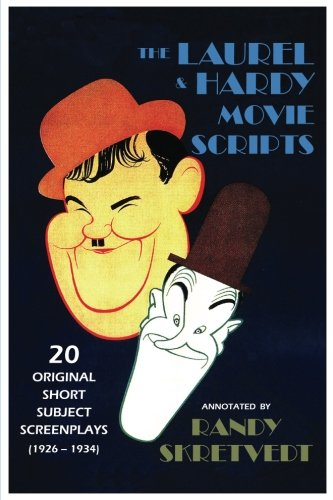 The Laurel & Hardy Movie Scripts: 20 Original Short Subject Screenplays (1926 - 1934)