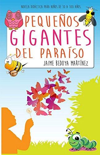 Pequeños gigantes del paraíso: Novela didáctica para niños de 10 a 100 años (Spanish Edition)