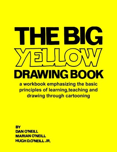 The Big Yellow Drawing Book: A workbook emphasizing the basic principles of learning,teaching and drawing through cartoo