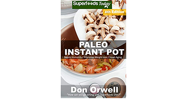 Paleo Instant Pot: 55 Paleo Instant Pot Cookbook Recipes full of Antioxidants and Phytochemicals