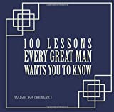 img - for 100 Lessons Every Great Man Wants You To Know book / textbook / text book