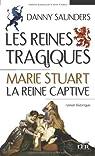 Marie Stuart la reine captive par Saunders