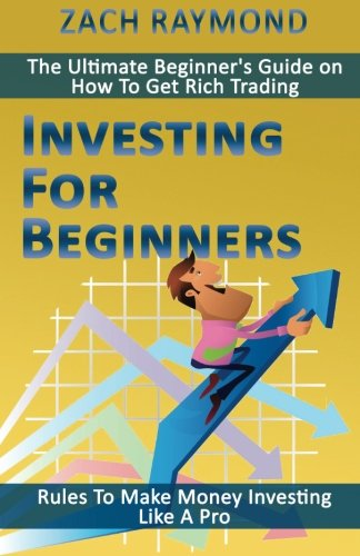 Investing For Beginners: Rules To Make Money Investing Like A Pro - The Ultimate Beginner's Guide on How To Get Rich Trading ebook