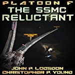 The SSMC Reluctant: Platoon F, Book 1 | Christopher P. Young,John P. Logsdon