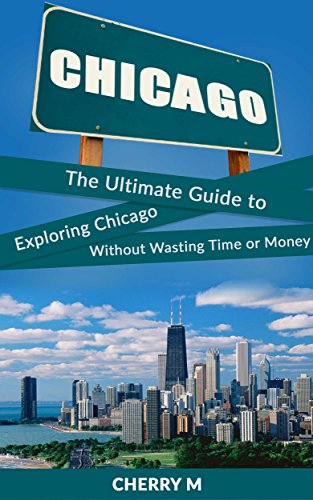Chicago for Tourist!: The Ultimate Guide to Exploring Chicago Without Wasting Time or Money (Magnificent Mile,  Downtown, Chicago Loop,  Little Italy, China Town, North River) Magnificent Mile Chicago