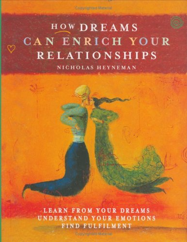 How Dreams Can Beautify Your Relationships: Learn from Your Dream, Understand Your Emotions, Find Fulfilment