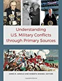 img - for Understanding U.S. Military Conflicts through Primary Sources [4 volumes] book / textbook / text book