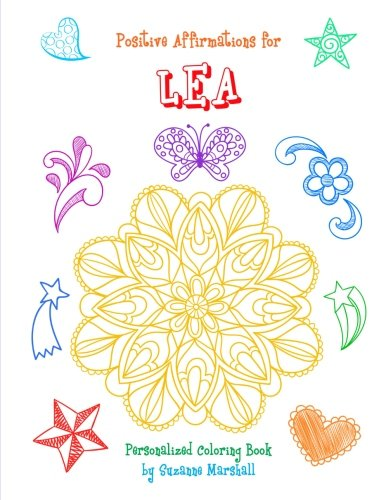 Positive Affirmations for Lea: Personalized Book & Coloring Book with Positive Affirmations for Kids (Affirmations, Affirmations for Kids, Personalized Book, Personalized Gifts for Kids) PDF
