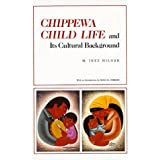 Chippewa Child Life: And Its Cultural Background