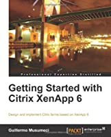 Getting Started with Citrix XenApp 6 Front Cover