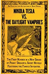 Nikola Tesla vs. The Daylight Vampires: A Penny Dreadful Entertainment (Hoade's Penny Dreadfuls) (Volume 1)