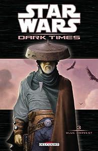 Star Wars Dark Times, Tome 3 : Blue Harvest par Randy Stradley