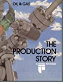 Oil and Gas : The Production Story, Baker, Ron, 088698002X