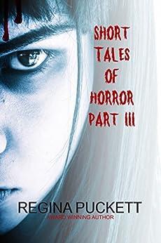 Short Tales of Horror Part III by [Puckett, Regina]