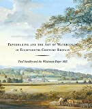 Papermaking and the Art of Watercolor in Eighteenth-Century Britain, Theresa Fairbanks Harris, Scott Wilcox, 0300114354
