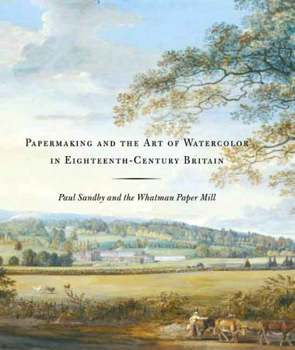 British Watercolors - Papermaking and the Art of Watercolor in Eighteenth-Century Britain: Paul Sandby and the Whatman Paper Mill (Yale Center for British Art)