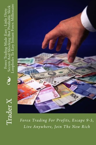 Download Forex Trading Made Easy : Little Dirty Secrets And Shocking But Profitable Sleek Loopholes To Easy Instant Forex Millionaire: Forex Trading For Profits, Escape 9-5, Live Anywhere, Join The New Rich ebook
