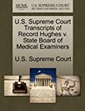U. S. Supreme Court Transcripts of Record Hughes V. State Board of Medical Examiners, , 1244988065