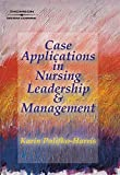 Case Applications in Nursing Leadership and Management
