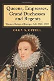 Queens, Empresses, Grand Duchesses and Regents, Olga S. Opfell, 0786467371