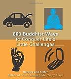 863 Buddhist Ways to Conquer Life's Little Challenges, Barbara Ann Kipfer, 1569757100