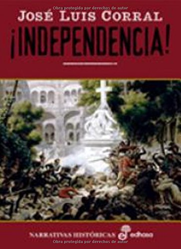 Independencia! (Narrativas Históricas): Amazon.es: Corral, José ...