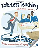 Talk-Less Teaching : Practice, Participation, and Progress, Wallace, Isabella and Kirkman, Leah, 1845909283