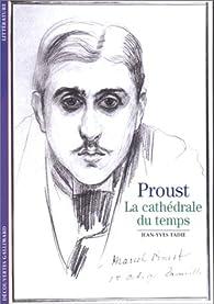 Marcel Proust : La cathédrale du temps par Jean-Yves Tadié