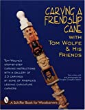 Carving a Friendship Cane, Tom Wolfe and Caricatures Carvers of America, 0887408915