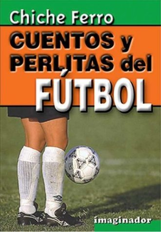 Cuentos y Perlitas del Futbol (Spanish Edition) by Grupo Imaginador