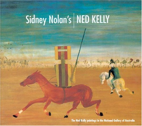 Sidney Nolan's Ned Kelly: The Ned Kelly Paintings in the National Gallery of Australia