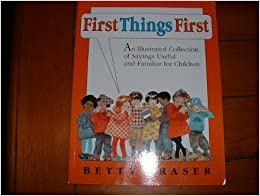 First Things First: An Illustrated Collection of Sayings Useful and Familiar for Children