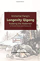 Immortal Fang's Longevity Qigong: Rubbing the Abdomen to Prevent Illness and Prolong Life Paperback