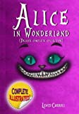 img - for Alice in Wonderland: Deluxe Complete Collection Illustrated: Alice's Adventures In Wonderland, Through The Looking Glass, Alice's Adventures Under Ground And The Hunting Of The Snark book / textbook / text book